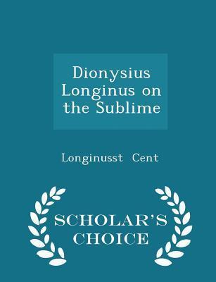 Dionysius Longinus on the Sublime - Scholar's Choice Edition