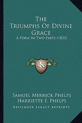The Triumphs of Divine Grace