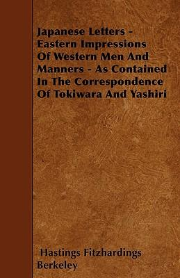 Japanese Letters - Eastern Impressions Of Western Men And Manners - As Contained In The Correspondence Of Tokiwara And Yashiri