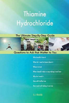 Thiamine Hydrochloride; The Ultimate Step-By-Step Guide