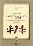 La liuteria ad arco a Napoli dal XVII secolo ai nostri giorni