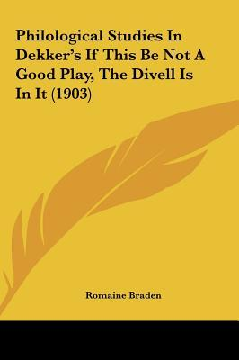 Philological Studies in Dekker's If This Be Not a Good Play, the Divell Is in It (1903)