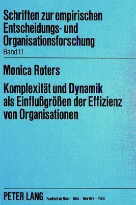 Komplexität und Dynamik als Einflussgrössen der Effizienz von Organisationen