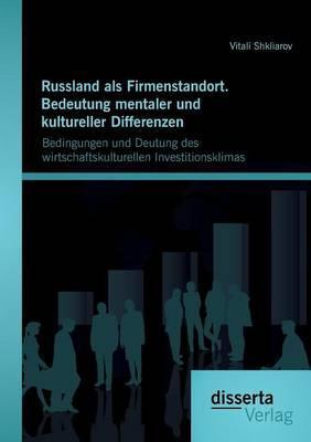 Russland als Firmenstandort. Bedeutung mentaler und kultureller Differenzen