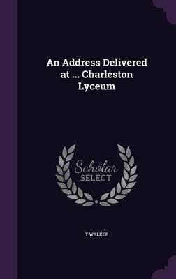 An Address Delivered at ... Charleston Lyceum