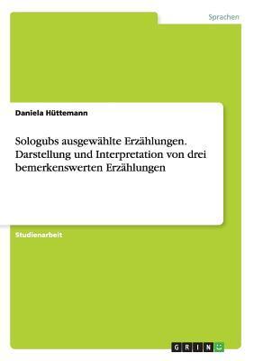 Sologubs ausgewählte Erzählungen. Darstellung und Interpretation von drei bemerkenswerten Erzählungen