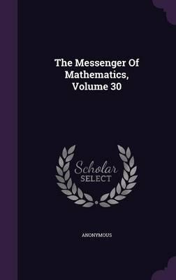 The Messenger of Mathematics, Volume 30