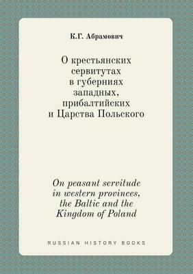 On Peasant Servitude in Western Provinces, the Baltic and the Kingdom of Poland