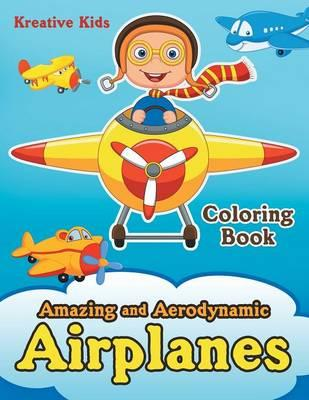 Amazing and Aerodynamic Airplanes Coloring Book