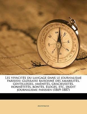 Les Vivacit S Du Langage Dans Le Journalisme Parisien; Glossaire Raisonn Des Amabilit S, Gentillesses, Am Nit S, Gracieuset S, Honn TET S, Bont S, Log