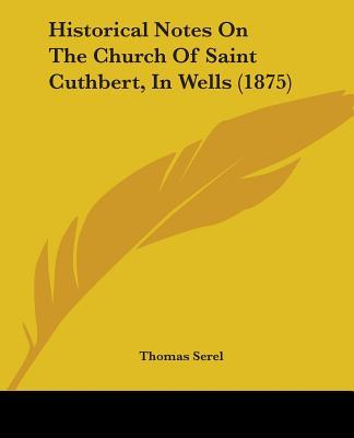 Historical Notes on the Church of Saint Cuthbert, in Wells (1875)