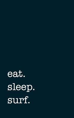 eat. sleep. surf. - Lined Notebook