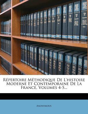Repertoire Methodique de L'Histoire Moderne Et Contemporaine de La France, Volumes 4-5.