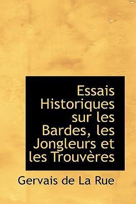 Essais Historiques Sur Les Bardes, Les Jongleurs Et Les Trouveres