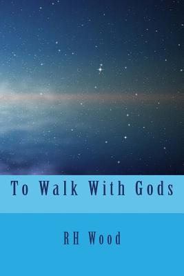 To Walk With Gods