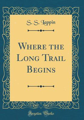 Where the Long Trail Begins (Classic Reprint)