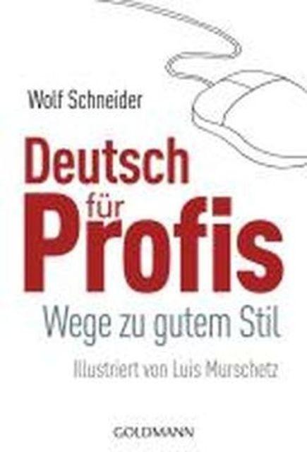 Deutsch für Profis. Wege zu gutem Stil.