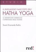 Il Linguaggio nascosto dell'hatha yoga. Il significato simbolico e spirituale delle asana