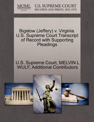 Bigelow (Jeffery) V. Virginia. U.S. Supreme Court Transcript of Record with Supporting Pleadings