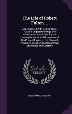 The Life of Robert Fulton ...