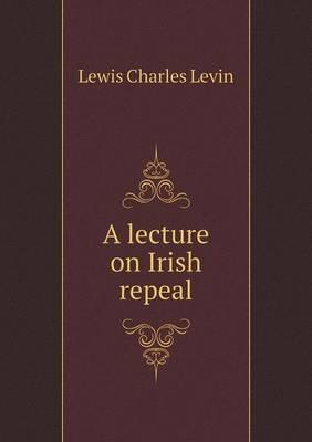 A Lecture on Irish Repeal