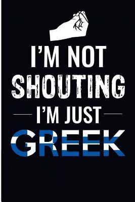 I'm Not Shouting I'm Just Greek