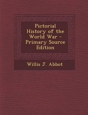 Pictorial History of the World War - Primary Source Edition