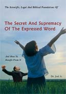 The Scientific, Legal And Biblical Foundations Of The Secret And Supremacy Of The Expressed Word And How To Benefit From It