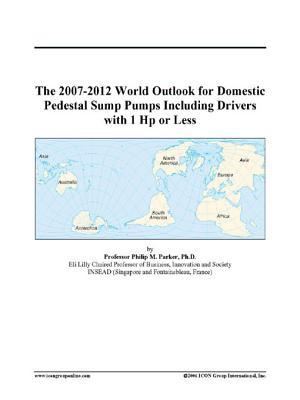 The 2007-2012 World Outlook for Domestic Pedestal Sump Pumps Including Drivers with 1 Hp or Less