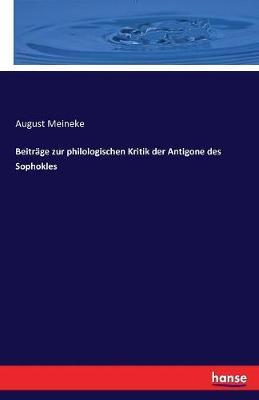 Beiträge zur philologischen Kritik der Antigone des Sophokles