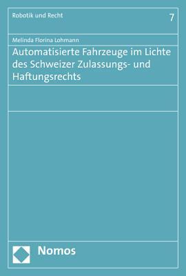 Automatisierte Fahrzeuge Im Lichte Des Schweizer Zulassungs- Und Haftungsrechts