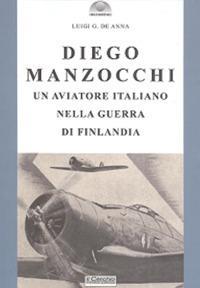 Diego Manzocchi. Un aviatore italiano nella guerra di Finlandia (1939-1940)
