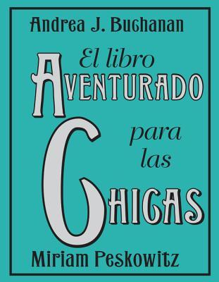 El libro aventurado para las chicas/ The Daring Book for Girls