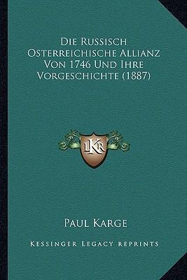 Die Russisch Osterreichische Allianz Von 1746 Und Ihre Vorgeschichte (1887)