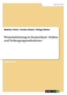 Wirtschaftsbetrug in Deutschland - Delikte und Vorbeugungsmaßnahmen