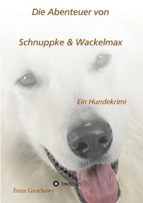 Die Abenteuer von Schnuppke Kaluppke und Wackelmax von Ü.