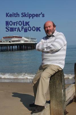 Keith Skipper's Norfolk Scrapbook