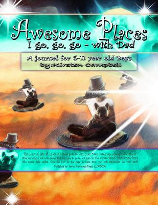 Awesome Places I go, go, go - with Dad (for Boys)