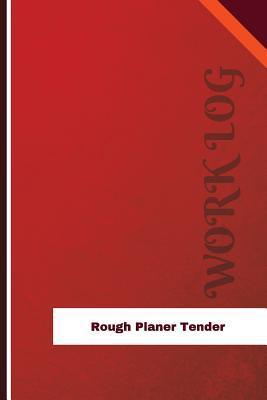 Rough Planer Tender Work Log