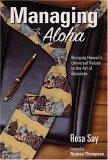 Managing with Aloha, Bringing Hawaii¿s Universal Values to the Art of Business