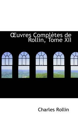 Uvres Compl Tes de Rollin, Tome XII