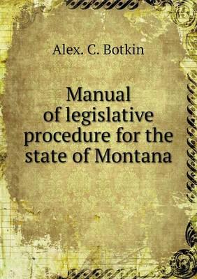 Manual of Legislative Procedure for the State of Montana