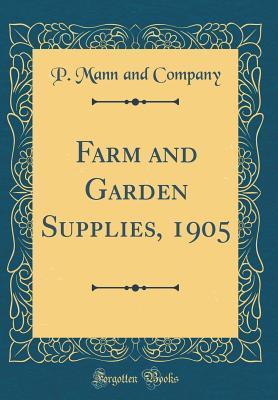 Farm and Garden Supplies, 1905 (Classic Reprint)