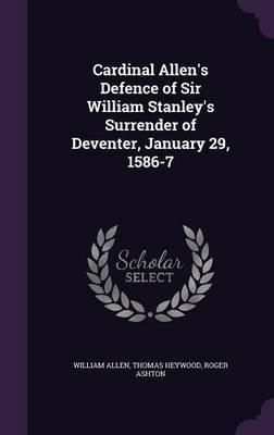 Cardinal Allen's Defence of Sir William Stanley's Surrender of Deventer, January 29, 1586-7