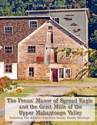 The Penns' Manor of Spread Eagle and the Grist Mills of the Upper Mahantongo Valley