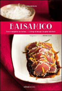 Balsamico. Gocce magiche in cucina-A drop of magic in your kitchen. Ediz. bilingue