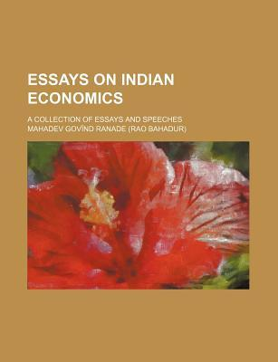 Essays on Indian Economics; A Collection of Essays and Speeches