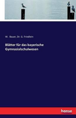 Blätter für das bayerische Gymnasialschulwesen