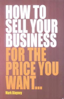 Sell Your Business For the Price You Want 2nd Edition