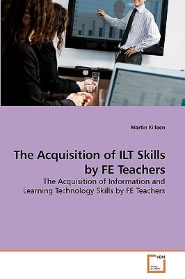 The Acquisition of ILT Skills by FE Teachers